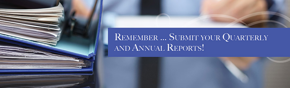 Remember... Submit your quarterly and annual reports